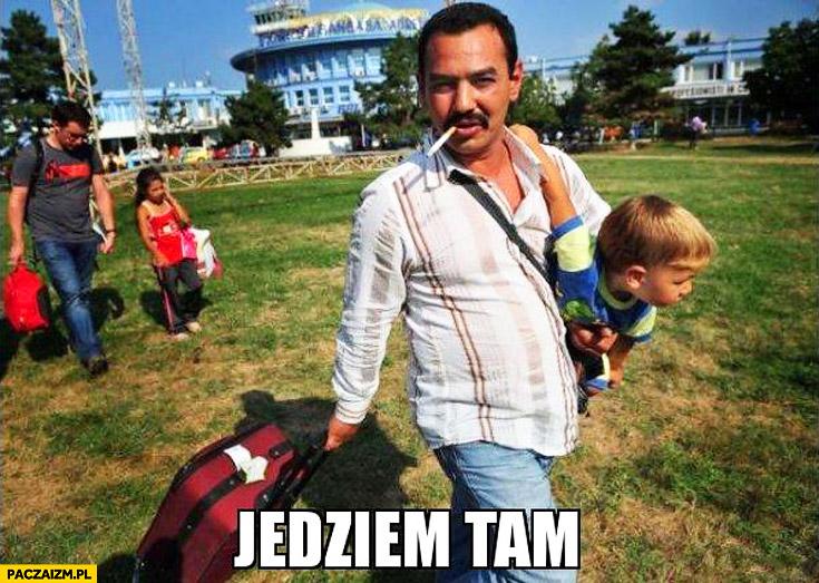 http://paczaizm.pl/content/wp-content/uploads/jedziem-tam-cyganie-mem.jpg