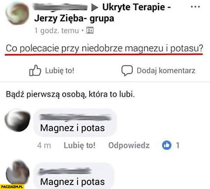 Jerzy Zięba co polecacie przy niedoborze magnezu i potasu? Magnez i potas grupa na facebooku