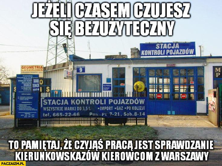 Jeśli czasem czujesz się bezużyteczny pamiętaj że czyjąś pracą jest sprawdzanie kierunkowskazów kierowcom z Warszawy