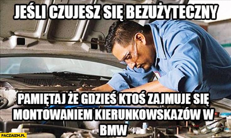 Jeśli czujesz się bezużyteczny pamiętaj że gdzieś ktoś zajmuje się montowaniem kierunkowskazów w BMW