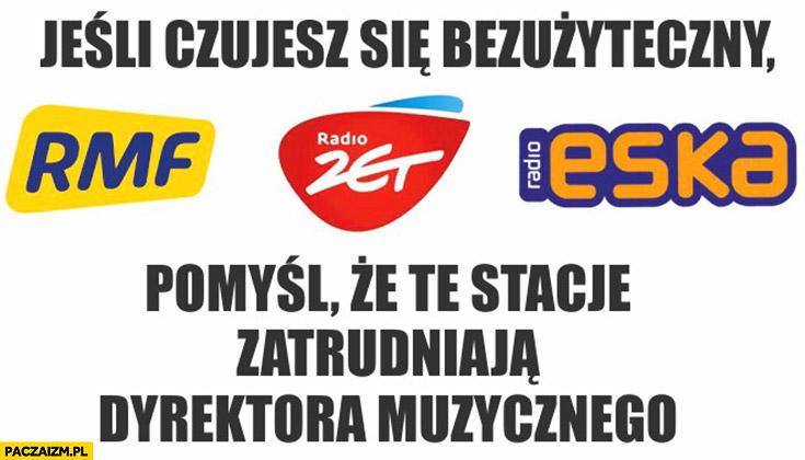 Jeśli czujesz się bezużyteczny pomyśl, że te stacje zatrudniają dyrektora muzycznego RMF, Radio Zet, Eska