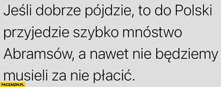 Jeśli dobrze pójdzie to do Polski przyjedzie szybko mnóstwo Abramsów a nawet nie będziemy musieli za nie płacić
