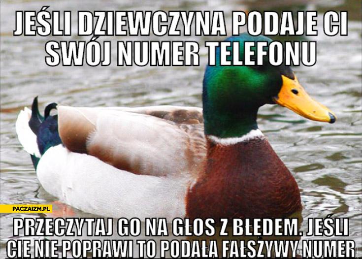 Jeśli dziewczyna podaje Ci swój numer telefonu przeczytaj go na głos z błędem jeśli Cię nie poprawi podała Ci fałszywy numer