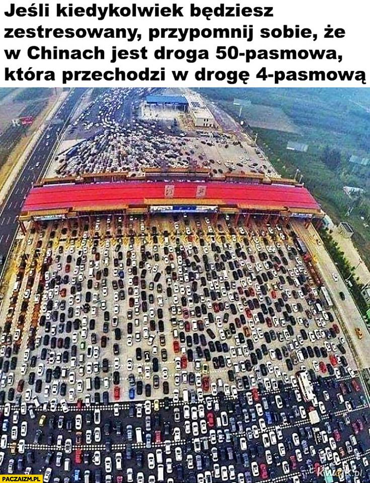 Jeśli kiedykolwiek będziesz zestresowany przypomnij sobie, że w Chinach jest droga 50 pasmowa która przechodzi w drogę 4 pasmową