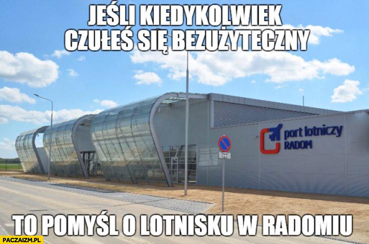 Jeśli kiedykolwiek czułeś się bezużyteczny to pomyśl o lotnisku w Radomiu
