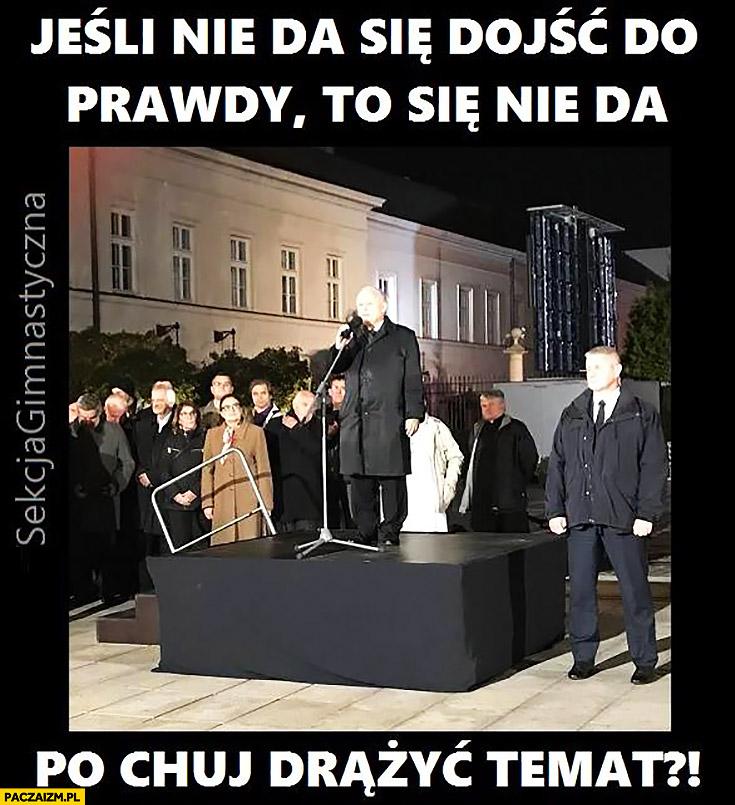 Jeśli nie da się dojść do prawdy to się nie da, na kij drążyć temat Kaczyński sekcja gimnastyczna