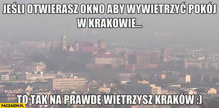 Jeśli otwierasz okno aby wywietrzyć pokój w Krakowie to tak naprawdę wietrzysz Kraków smog