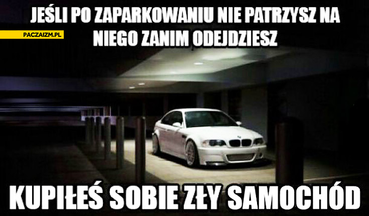 Jeśli po zaparkowaniu nie patrzysz na niego zanim odejdziesz kupiłeś sobie zły samochód
