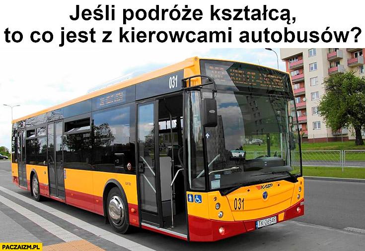 Jeśli podróże kształcą to co jest z kierowcami autobusów?