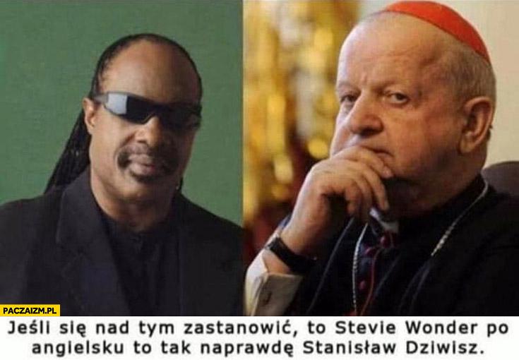 Jeśli się nad tym zastanowić to Stevie Wonder po angielsku to tak naprawdę Stanisław Dziwisz