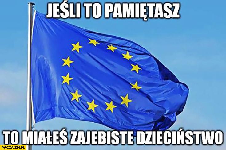 Jeśli to pamiętasz miałeś zajebiste dzieciństwo Unia Europejska flaga