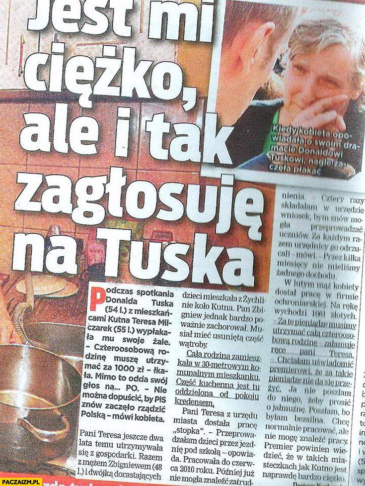 Jest mi ciężko ale i tak zagłosuję na Tuska