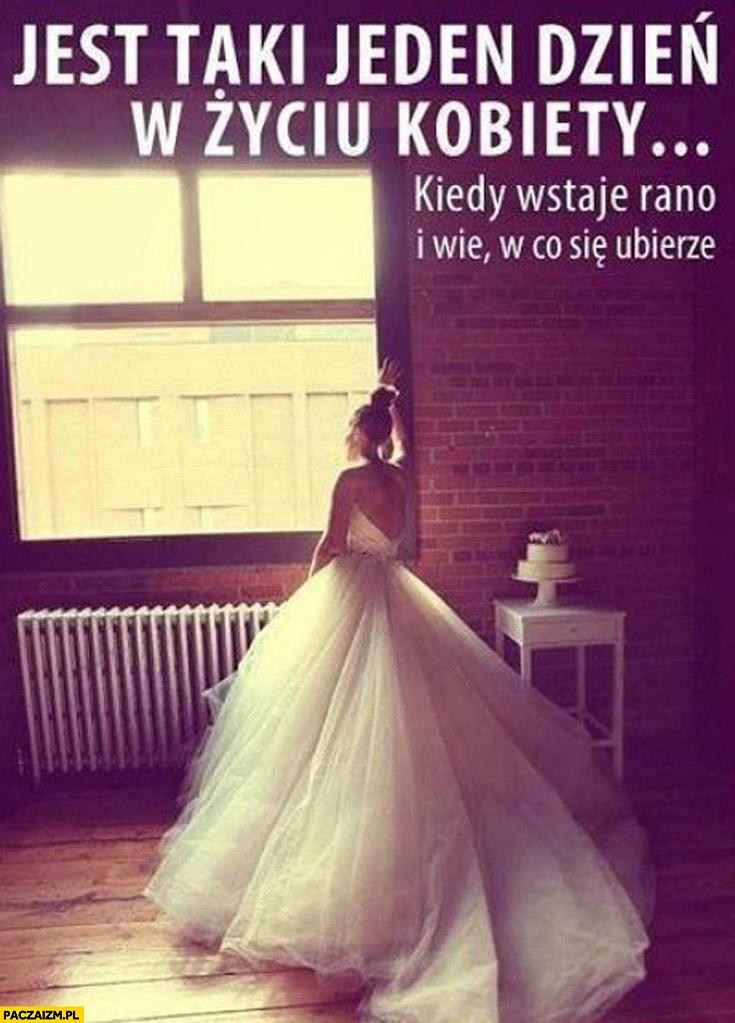 Jest taki jeden dzień w życiu kobiety kiedy wstaje rano i wie w co się ubierze ślub suknia