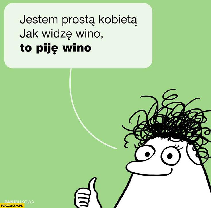Jestem prostą kobietą, jak widzę wino to piję wino Pani Bukowa