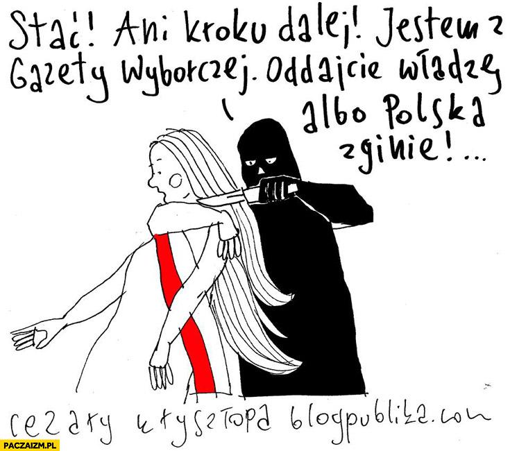 Jestem z Gazety Wyborczej oddajcie władzę albo Polska zginie