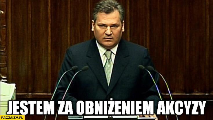 Jestem za obniżeniem akcyzy Kwaśniewski