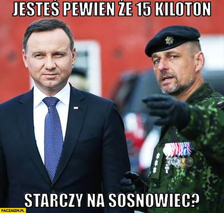 Jesteś pewien, że 15 kiloton starczy na Sosnowiec? Andrzej Duda z żołnierzem