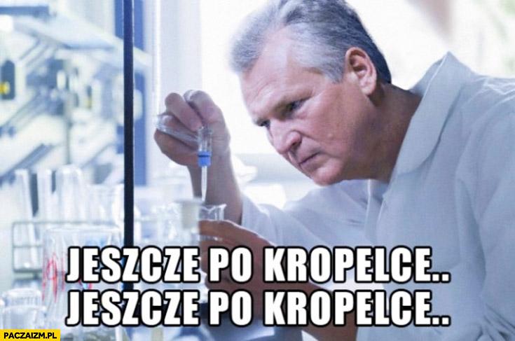 Jeszcze po kropelce Kwaśniewski