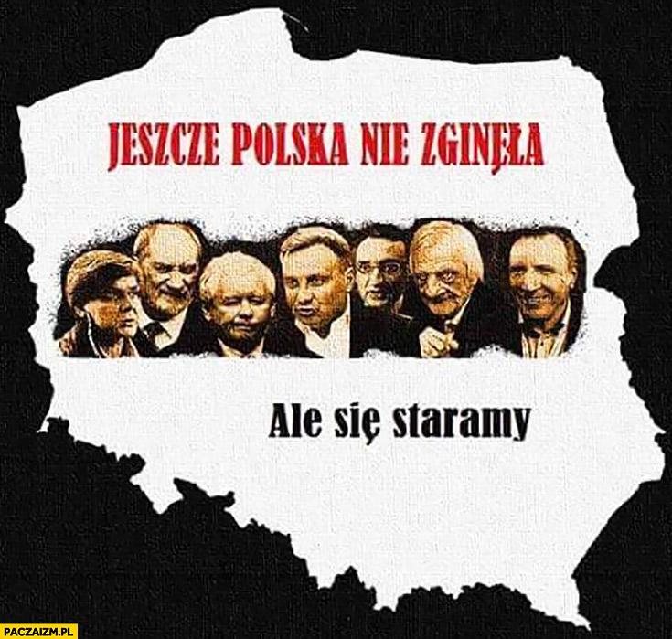Jeszcze Polska nie zginęła ale się staramy PiS