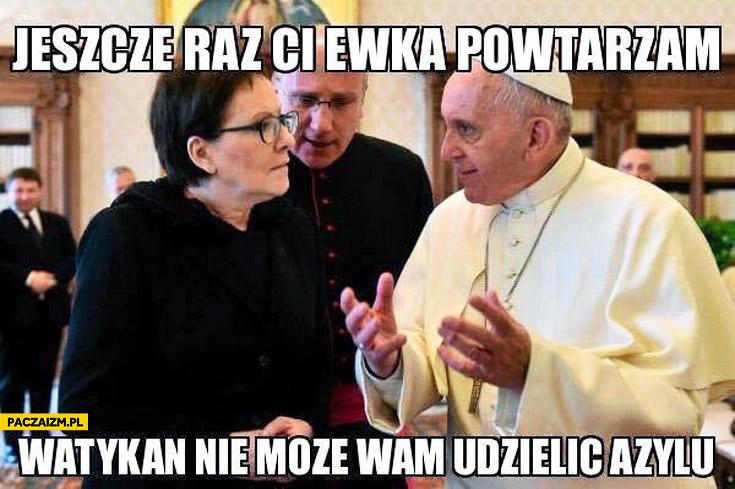 Jeszcze raz Ci Ewka powtarzam Watykan nie może wam udzielić azylu Ewa Kopacz Papież Franciszek