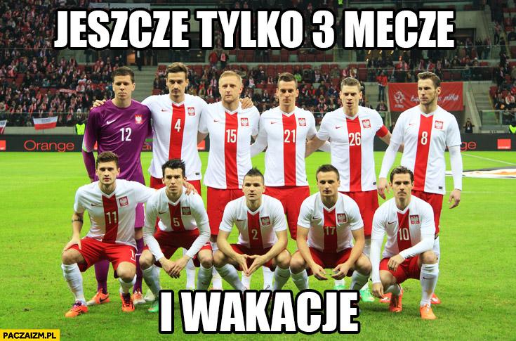 Jeszcze tylko 3 mecze i wakacje reprezentacja Polski piłka nożna