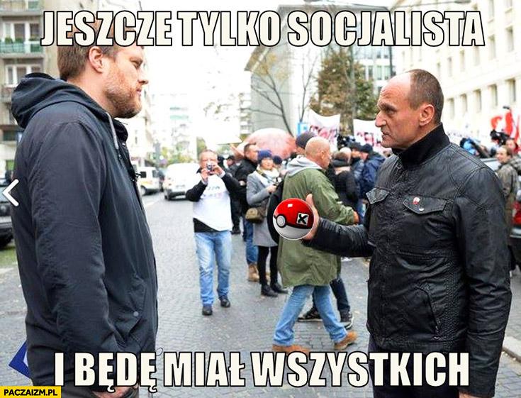 Jeszcze tylko socjalista i będę miał wszystkich Kukiz Zandberg pokeball