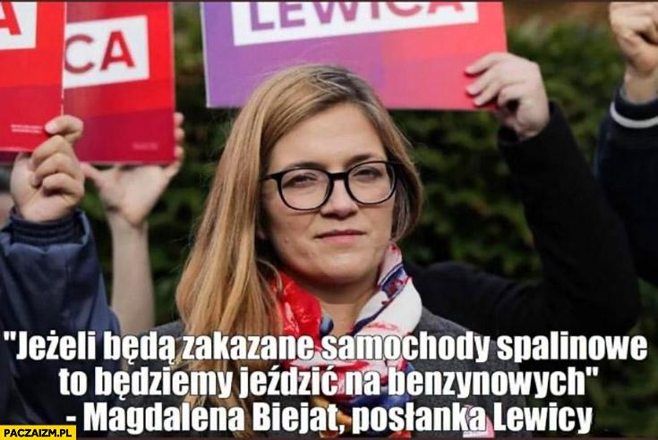 Jeżeli będą zakazane samochody spalinowe to będziemy jeździć na benzynowych Magdalena Biejat posłanka lewicy cytat