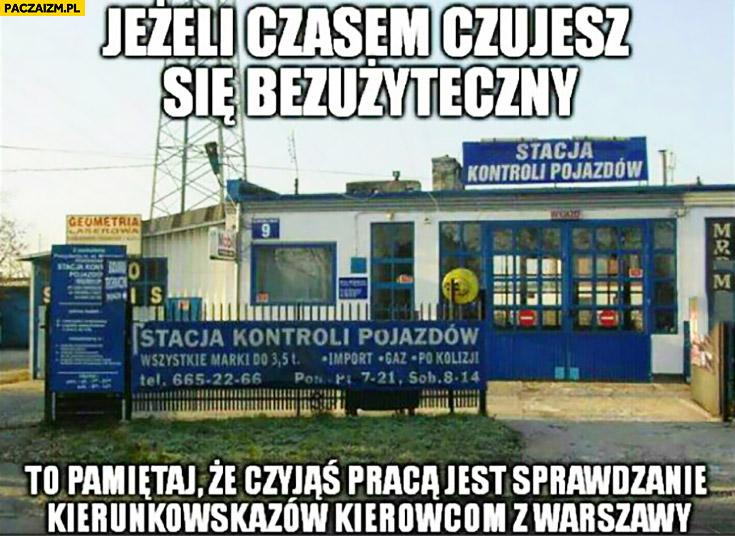 Jeżeli czasem czujesz się bezużyteczny to pamiętaj ze czyjaś pracą jest sprawdzanie kierunkowskazów kierowcom z Warszawy