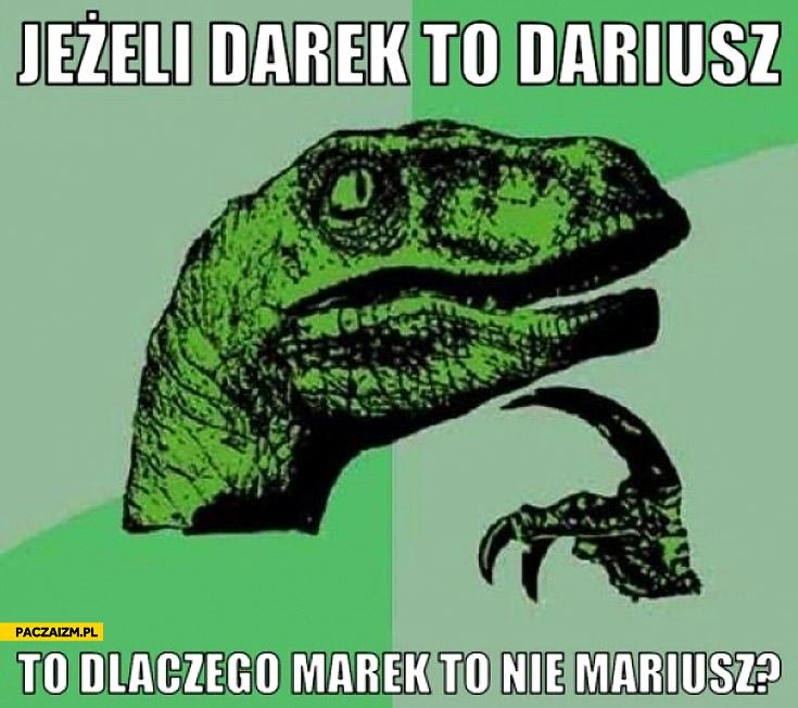 Jeżeli Darek to Dariusz to dlaczego Marek to nie Mariusz
