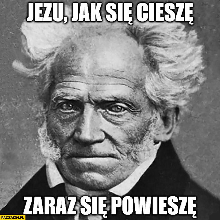 Jezu jak się cieszę zaraz się powieszę Schopenhauer