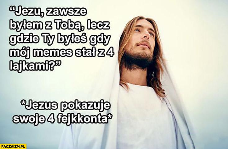 Jezu zawsze byłem z Tobą, lecz gdzie Ty byłeś gdy mój mem stał z 4 lajkami? Jezus pokazuje swoje 4 fejkkonta