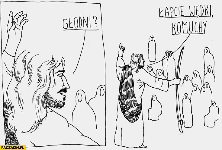 Jezus głodni? Łapcie wędki komuchy