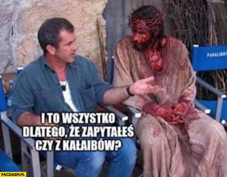 Jezus i to wszystko dlatego ze zapytałeś czy z Kalaibów? Mel Gibson pasja
