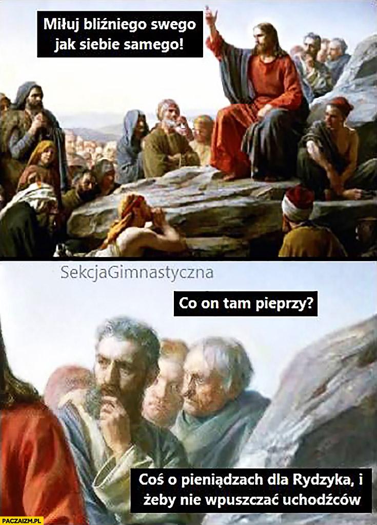 Jezus: miłuj bliźniego swego jak siebie samego, co on tam pieprzy? Coś o pieniądzach dla Rydzyka i żeby nie wpuszczać uchodźców