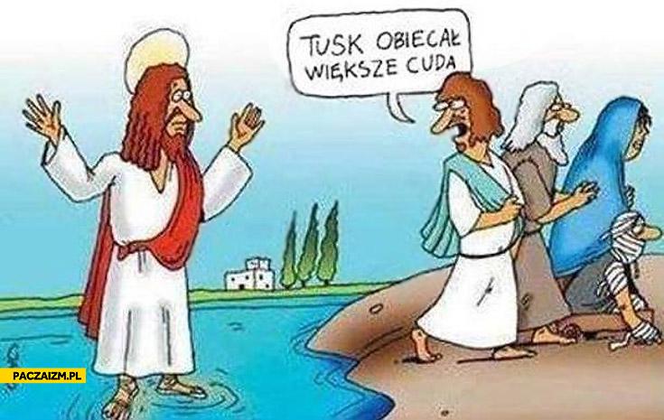 Jezus Tusk obiecał większe cuda