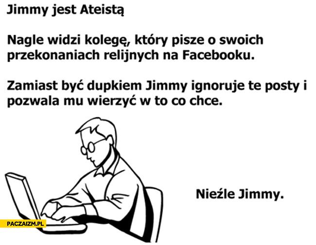 Jimmy jest ateistą zamiast być dupkiem ignoruje nieźle Jimmy