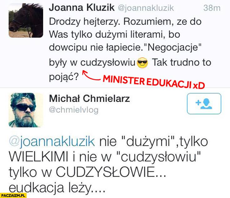 Joanna Kluzik minister edukacji nie dużymi tylko wielkimi, nie w cudzysłowiu tylko w cudzysłowie