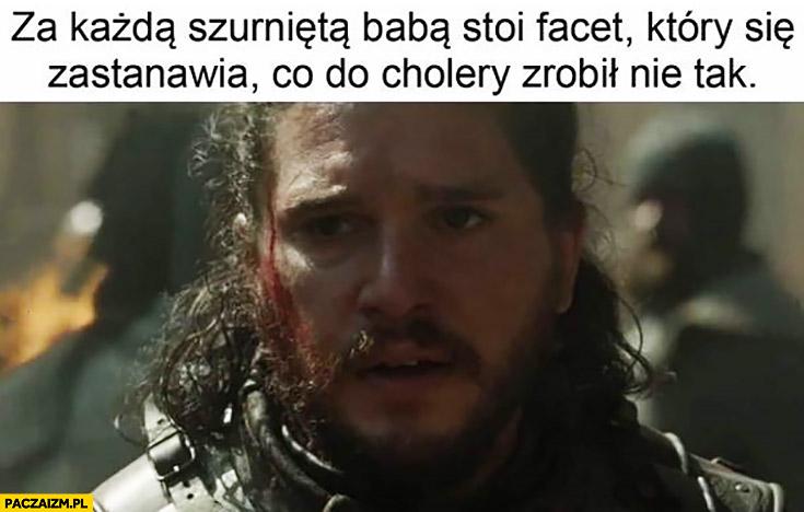 Jon Snow za każdą szurniętą babą stoi facet który się zastanawia co do cholery zrobił nie tak Gra o Tron