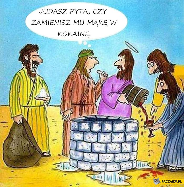 Judasz kokaina pyta czy zamienisz mu mąkę w kokainę