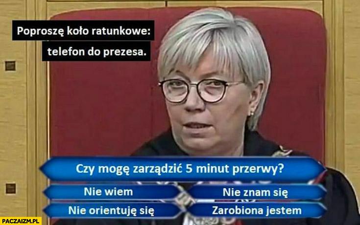 Julia Przyłębska poproszę koło ratunkowe telefon do prezesa czy mogę zarządzić 5 minut przerwy milionerzy