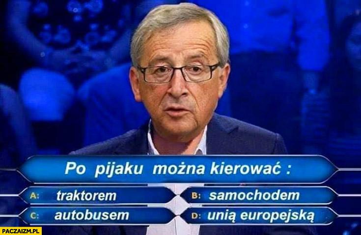 Juncker po pijaku mocna kierować Unią Europejską pytanie w milionerach