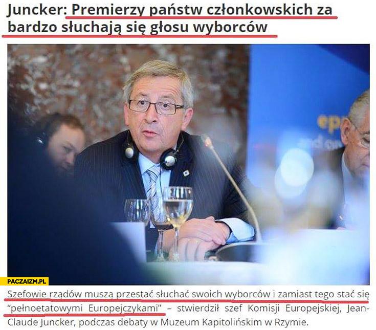 Juncker: premierzy państw członkowskich za bardzo słuchają się głosu wyborców. Muszą przestać słuchać wyborców i zamiast tego stać się pełnoetatowymi Europejczykami