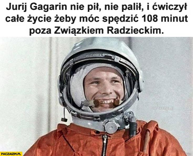 Jurij Gagarin nie pił, nie palił i ćwiczył całe życie żeby móc spędzić 108 minut poza Związkiem Radzieckim