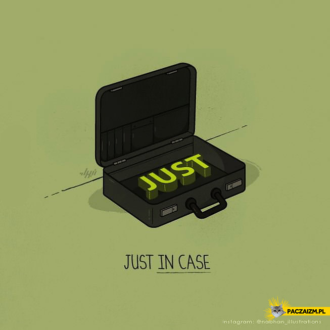 Just in case