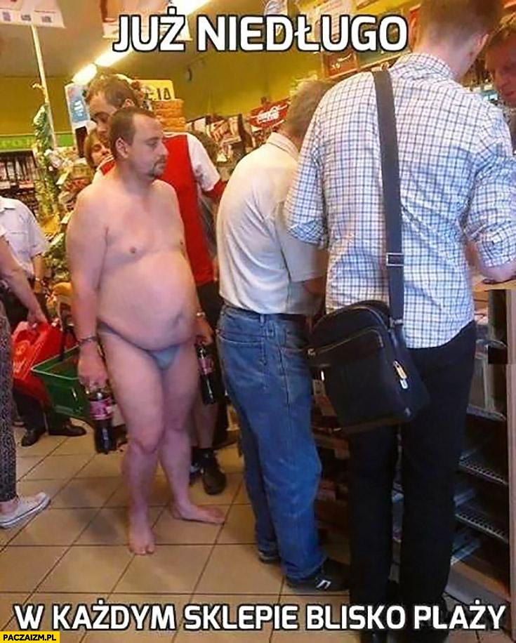 Już niedługo w każdym sklepie blisko plaży gość w samych slipkach majtkach