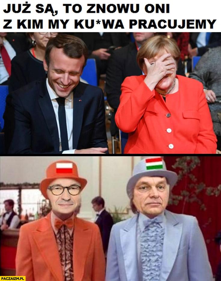 Już są, to znowu oni, z kim my pracujemy Morawiecki Orban głupi i głupszy Merkel Macron