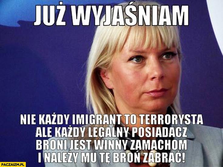 Już wyjaśniam nie każdy imigrant to terrorysta, ale każdy legalny posiadacz broni jest winny zamachom i należy mu te bron zabrać Bieńkowska
