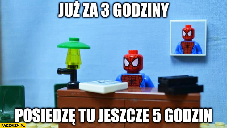Już za 3 godziny posiedzę tu jeszcze 5 godzin Spider Man LEGO