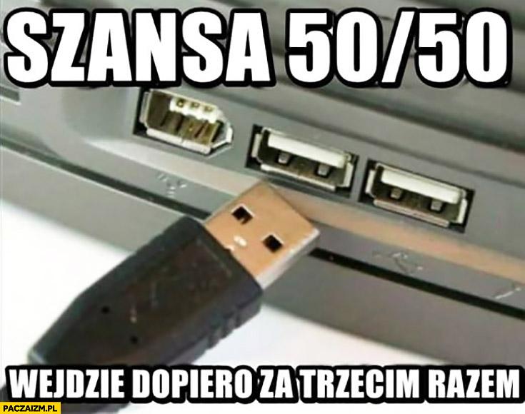 Kabel USB szansa 50/50 wejdzie dopiero za trzecim razem