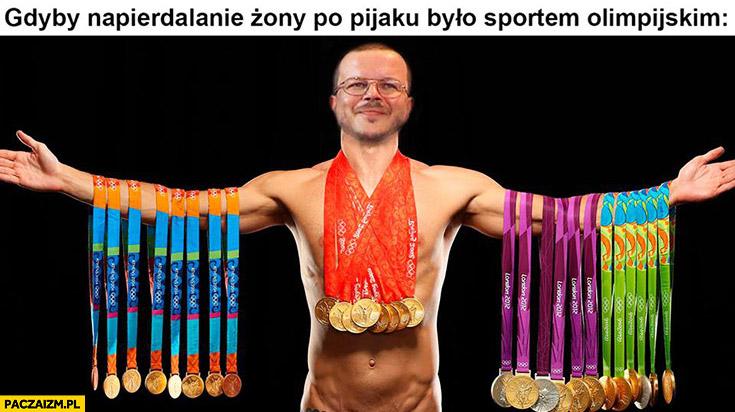 Kaczmarski z medalami: gdyby napierdzielanie żony po pijaku było sportem olimpijskim